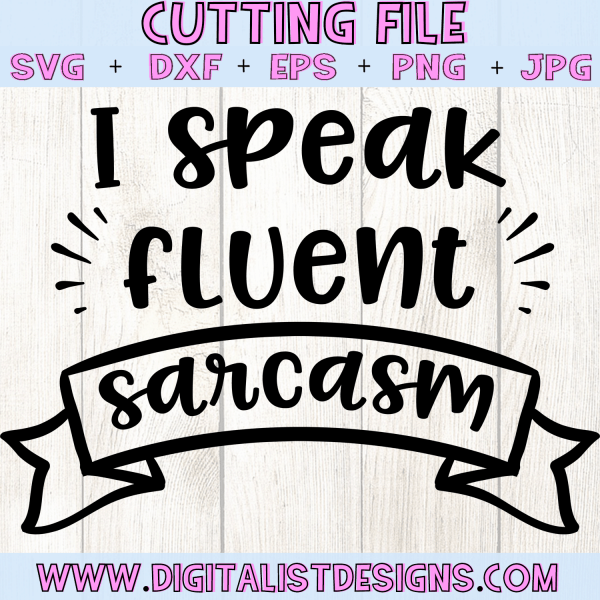 I Speak Fluent Sarcasm SVG cut File | Funny SVG files for Cricut & Silhouette