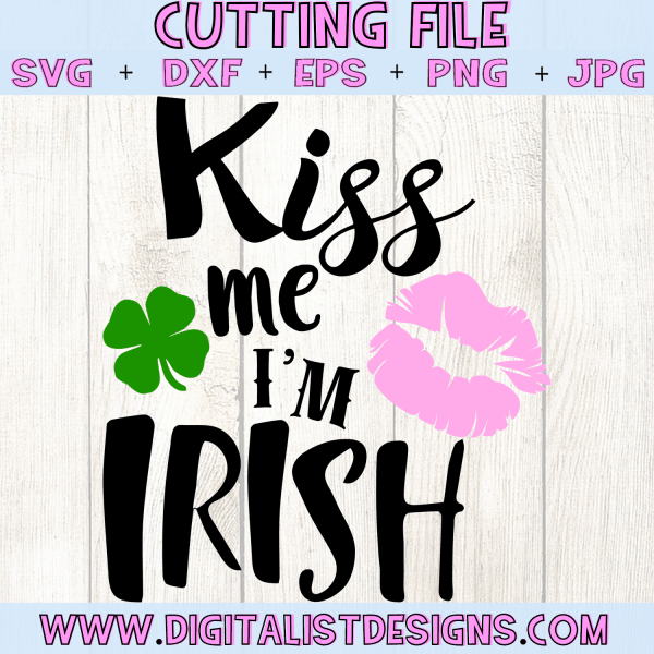 Kiss Me I'm Irish SVG cut File | St. Patrick's Day SVG files for Cricut & Silhouette